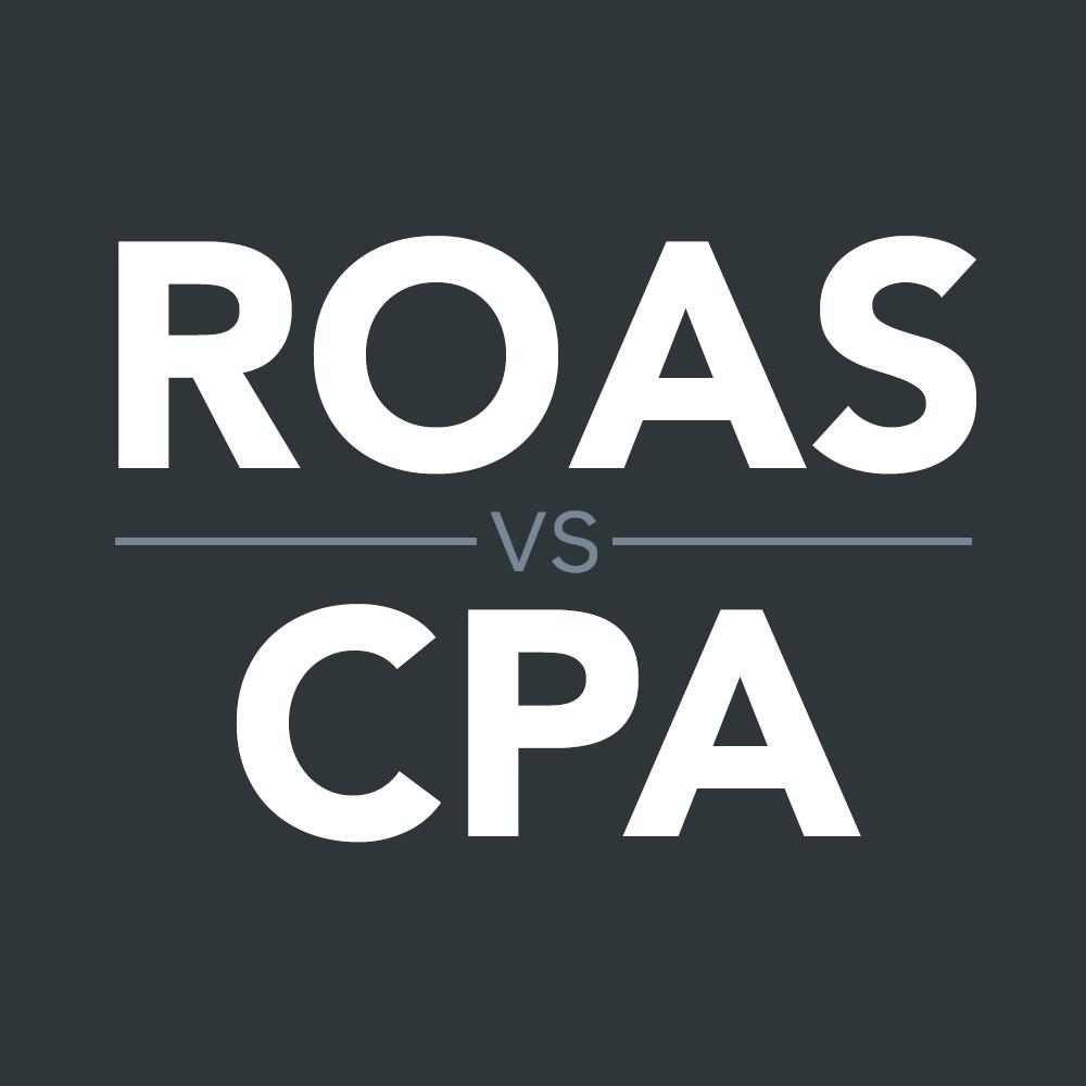 ROAS vs CPA